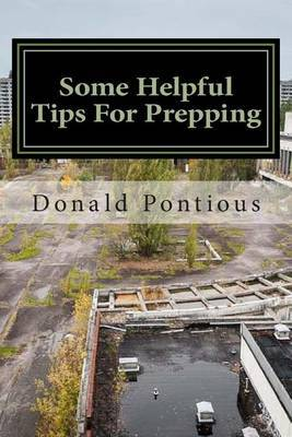 Some Helpful Tips for Prepping: Aka Shtf Prepping