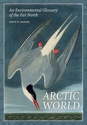 Arctic World: An Environmental Glossary of the Far North