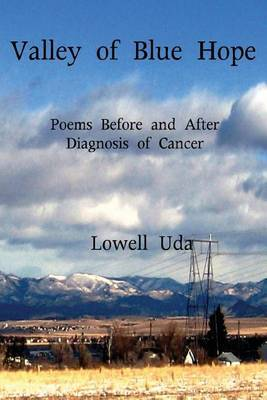 Valley of Blue Hope: Poems Before and After Diagnosis of Cancer
