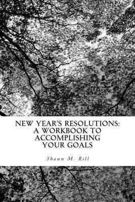 New Year's Resolutions: A Workbook to Accomplishing Your Goals