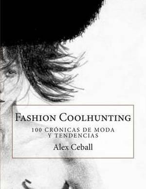 Fashion Coolhunting: 100 Cronicas de Moda y Tendencias