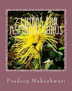 2 Liners for Aspiring Gurus: Enough Ammunition for Lecturing/Philosophying to Kick-Start Your Own Ashram or Church.