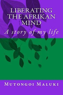 Liberating the Afrikan Mind: A Story of My Life
