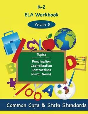K-2 Ela Volume 5: Punctuation, Capitalization, Contractions, Plural Nouns