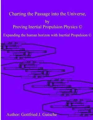 Charting the Passage Into the Universe by Proving Inertial Propulsion Physics: Expanding the Human Horizon with Inertial Propulsion