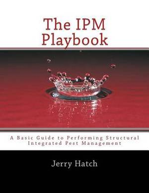 The Ipm Playbook: A Basic Guide to Performing Structural Integrated Pest Management
