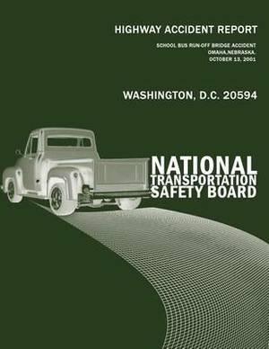 Highway Accident Report: School Bus Run-Off-Bridge Accident Omaha, Nebraska, October 13, 2001
