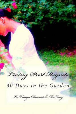 Living Past Regrets: 30 Days in the Garden