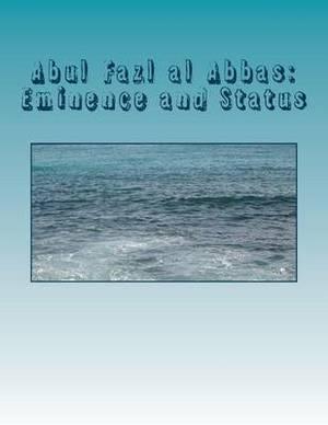 Abul Fazl Al Abbas: Eminence and Status