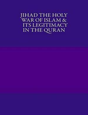 Jihad the Holy War of Islam & Its Legitimacy in the Quran