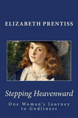 Stepping Heavenward: One Woman's Journey to Godliness