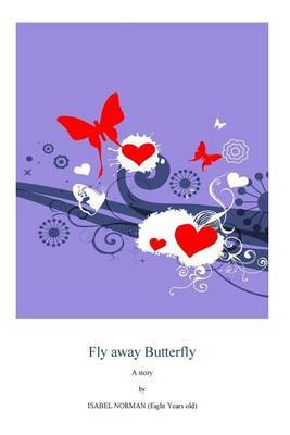 Fly Away Butterfly: By an 8 Year Old