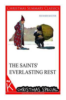 The Saints' Everlasting Rest [Christmas Summary Classics]