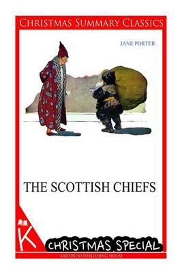 The Scottish Chiefs [Christmas Summary Classics]