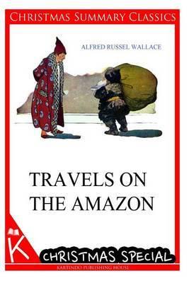 Travels on the Amazon [Christmas Summary Classics]