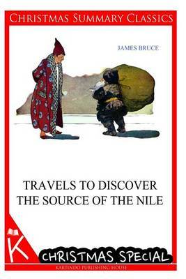Travels to Discover the Source of the Nile [Christmas Summary Classics]