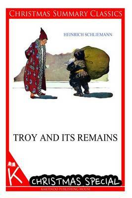 Troy and Its Remains [Christmas Summary Classics]