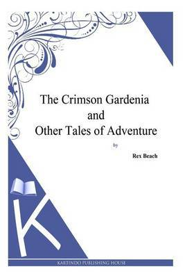 The Crimson Gardenia and Other Tales of Adventure