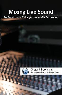Mixing Live Sound: An Application Guide for the Audio Technician