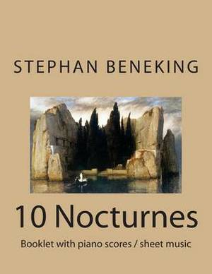 Beneking: Booklet with Piano Scores of 10 Nocturnes-Nachtlieder Der Toteninsel: Beneking: Booklet with Piano Scores of 10 Nocturnes-Nachtlieder Der Toteninsel