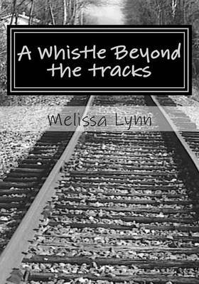 A Whistle Beyond the Tracks: Holding on for Dear Life