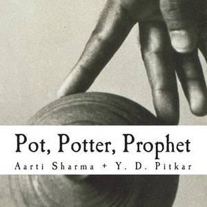 Pot, Potter, Prophet: Poetry: Aarti Sharma; Photographs: Y. D. Pitkar
