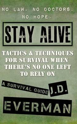 Stay Alive: Tactics & Techniques for Survival When There's No One Left to Rely on