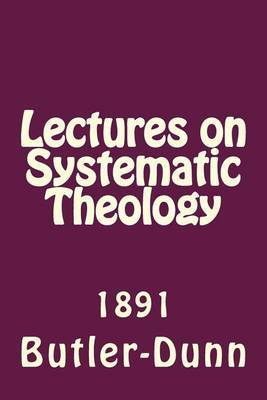 Lectures on Systematic Theology: Published by the Free Will Baptists in 1861