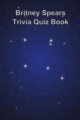 Britney Spears Trivia Quiz Book