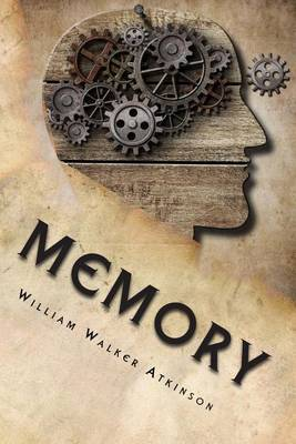 Memory: The Classic Guide to Developing, Training and Using It