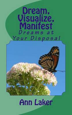Dream, Visualize, Manifest: Dreams at Your Disposal