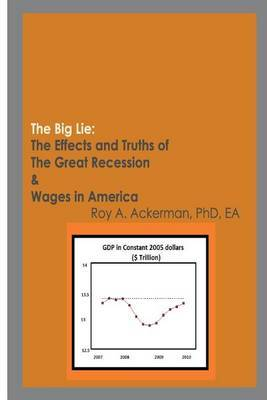The Big Lie: The Effects and Truths of the Great Recession & Wages in America