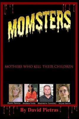 Momsters Mothers Who Kill Their Children