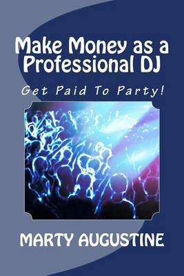 Make Money as a Professional DJ: Get Paid to Party