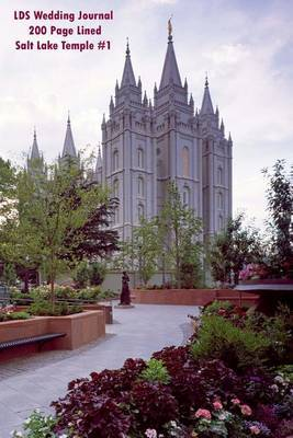 Lds Wedding Journal 200 Page Lined Salt Lake Temple #1: Blank 200 Page Lined Journal for All of Your Thoughts, Ideas, and Inspiration.