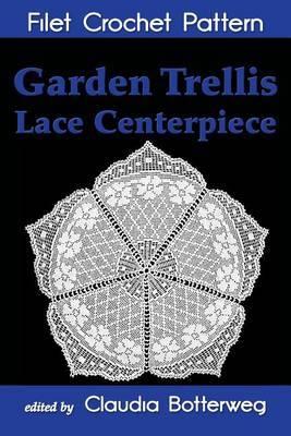 Garden Trellis Lace Centerpiece Filet Crochet Pattern: Complete Instructions and Chart
