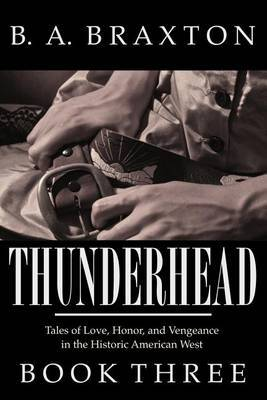 Thunderhead, Book Three: Tales of Love, Honor, and Vengeance in the Historic American West