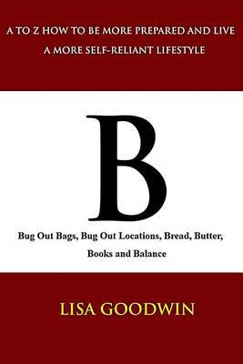B Bug Out Bags, Bug Out Locations, Bread, Butter, Books, and Balance
