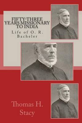 Fifty-Three Years Missionary to India: Life of O. R. Bacheler