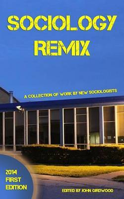 Sociology Remix First Edition: A Collection of Work by New Sociologists