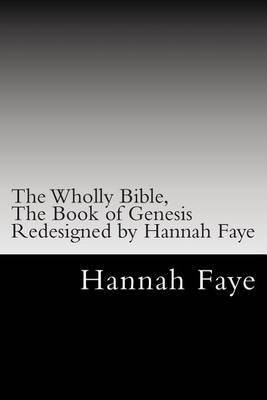 The Wholly Bible, the Book of Genesis Redesigned by Hannah Faye
