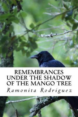 Remembrances Under the Shadow of the Mango Tree: A True Story of Survival, Empowerment and Resilience While Experiencing the Worst Forms of Abuse