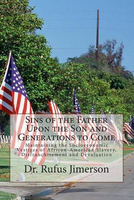 Sins of the Father Upon the Son and Generations to Come: Maintaining the Socioeconomic Vestiges of African-American Slavery, Disfranchisement and Devaluation