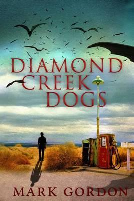 Diamond Creek Dogs: Epic Sequel to the Post-Apocalyptic Thriller, Desolation Boulevard.