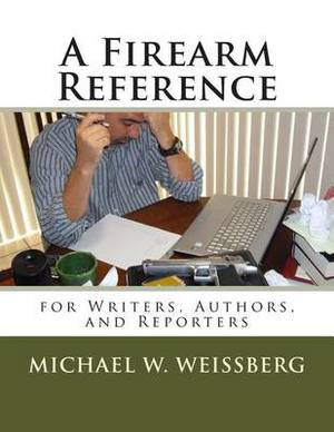 A Firearm Reference for Writers, Authors, and Reporters