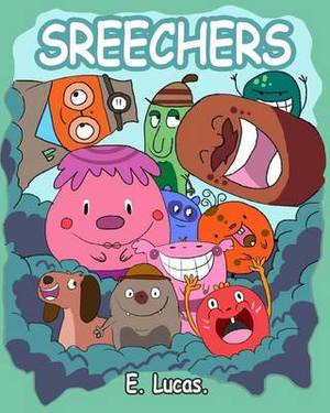 Screechers: Screechers Are Cute and Very Noisy. Fun for Little Ones Who Like Silly Noises!