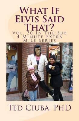 What If Elvis Said That?: Vol. 30 in the Sub 4 Minute Extra Mile Series