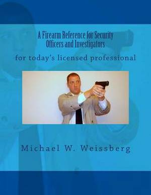 A Firearm Reference for Security Officers and Investigators