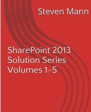 Sharepoint 2013 Solution Series Volumes 1-5