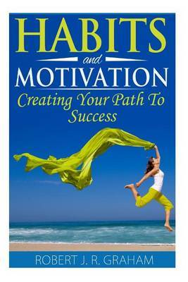 Habits and Motivation: Creating Your Path to Success